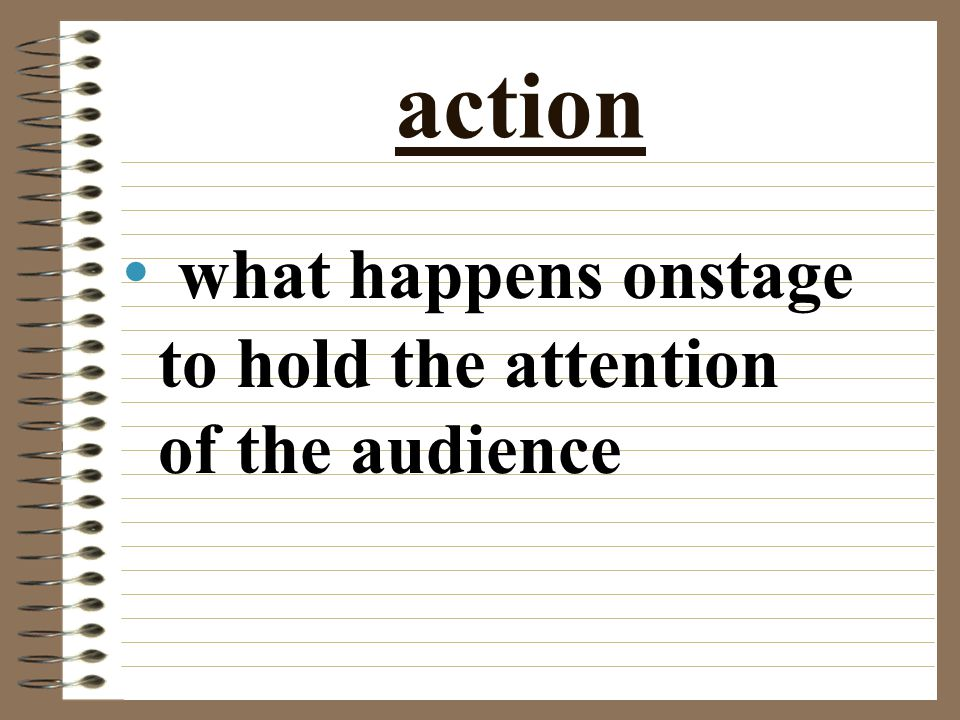 action what happens onstage to hold the attention of the audience