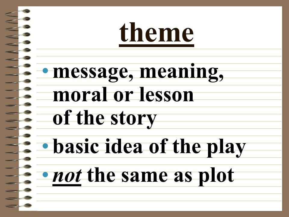 theme message, meaning, moral or lesson of the story