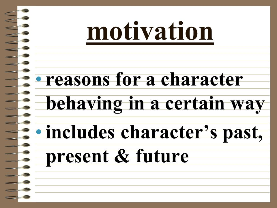 motivation reasons for a character behaving in a certain way