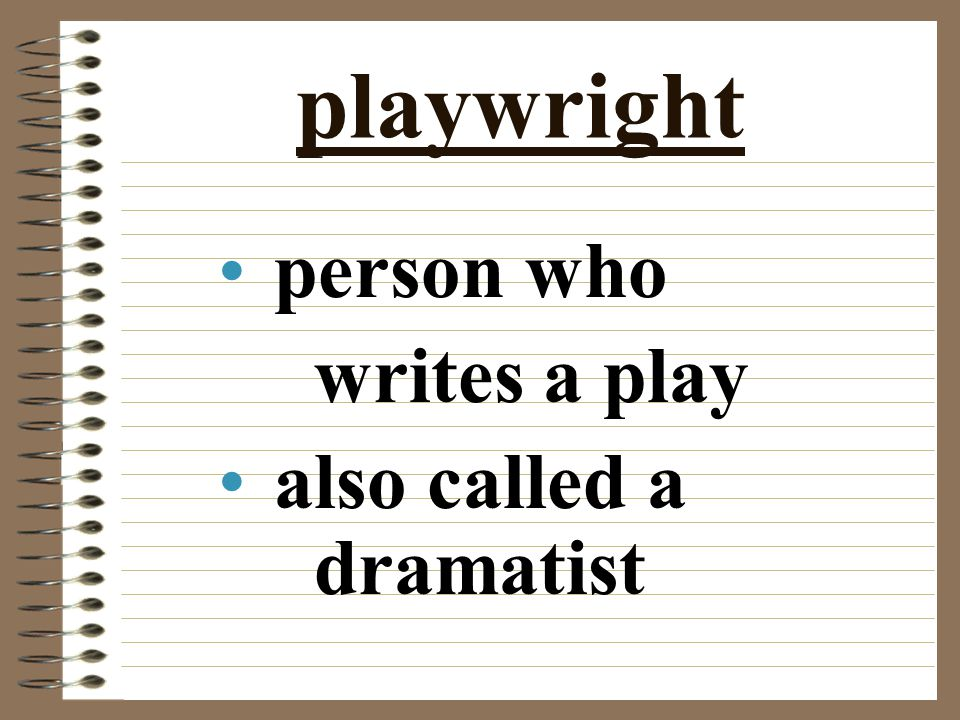 playwright person who writes a play also called a dramatist