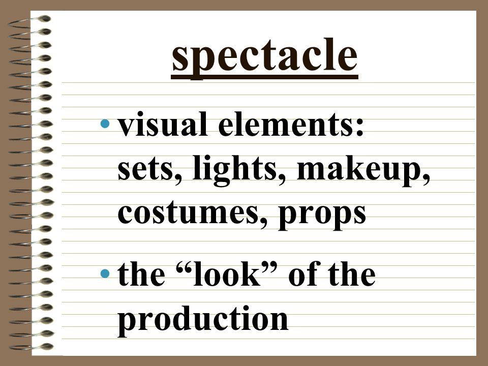 spectacle visual elements: sets, lights, makeup, costumes, props