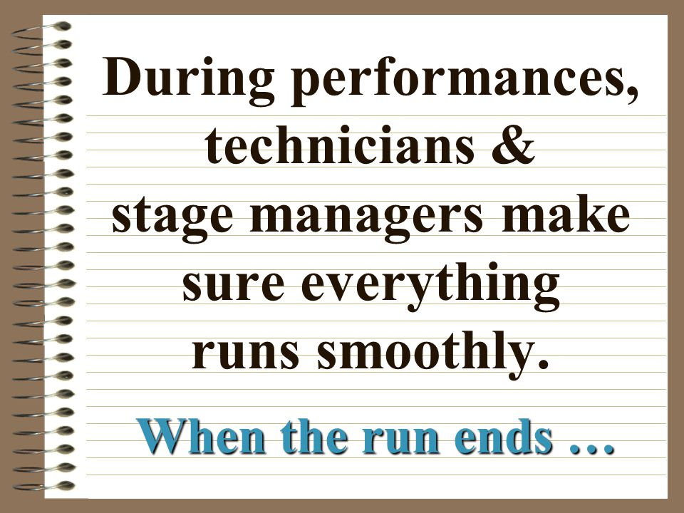 During performances, technicians & stage managers make sure everything runs smoothly.