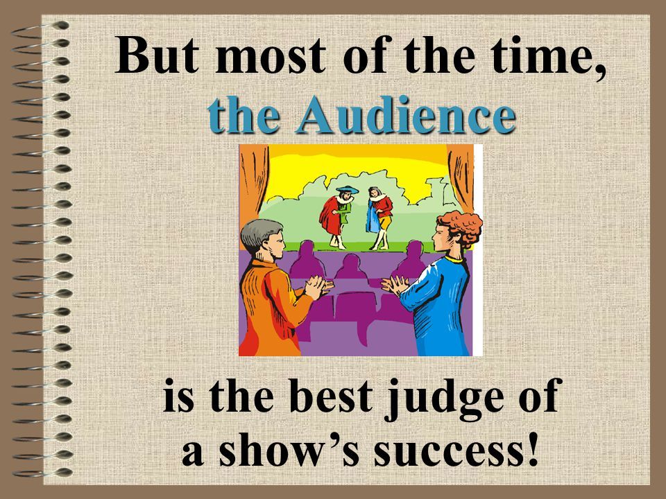 But most of the time, the Audience