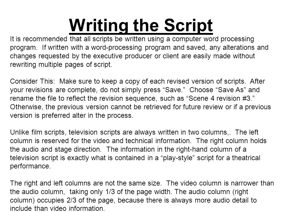 tv script writing The black list guides 2 tv script standards formatting all scripts should be written in courier 12 pt font this standardized font size allows executives to estimate the length of the pilot based on the length of the script it is no exaggeration to say that 99% of studio executives will not read a spec script that is written in a.