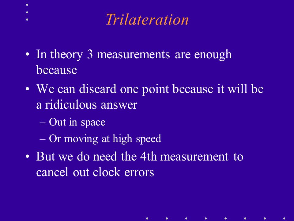 Trilateration In theory 3 measurements are enough because