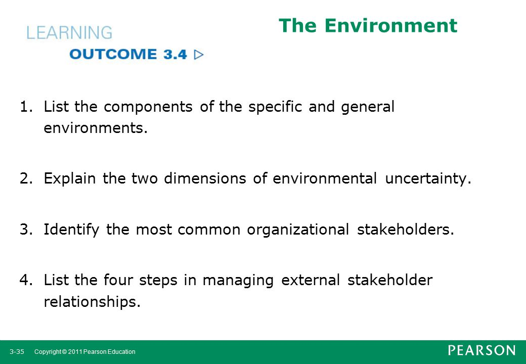 The Environment List the components of the specific and general environments. Explain the two dimensions of environmental uncertainty.