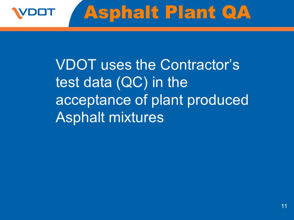Asphalt Plant QA VDOT uses the Contractor's test data (QC) in the acceptance of plant produced Asphalt mixtures.