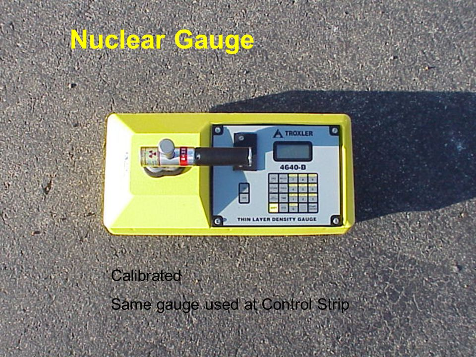 Nuclear Gauge Calibrated Same gauge used at Control Strip