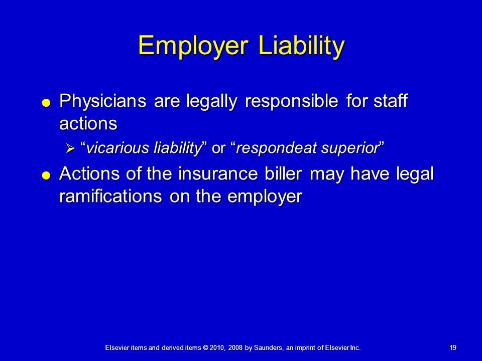 Employer Liability Physicians are legally responsible for staff actions. vicarious liability or respondeat superior