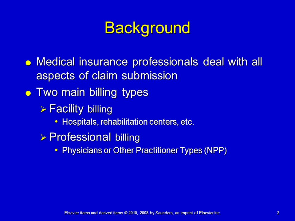 Background Medical insurance professionals deal with all aspects of claim submission. Two main billing types.