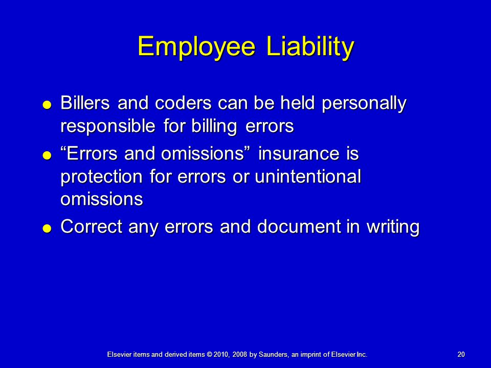 Employee Liability Billers and coders can be held personally responsible for billing errors.