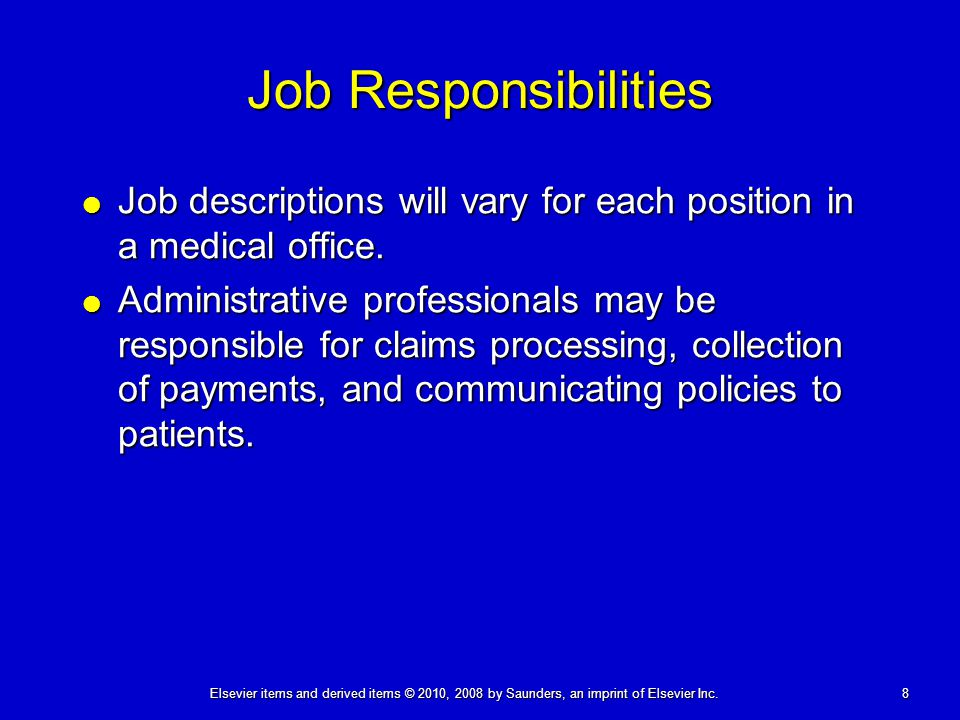 Job Responsibilities Job descriptions will vary for each position in a medical office.