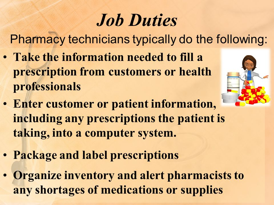 Job Duties Pharmacy technicians typically do the following: