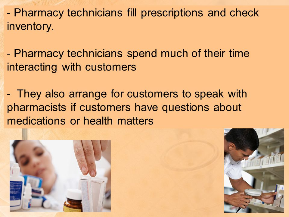 - Pharmacy technicians fill prescriptions and check inventory