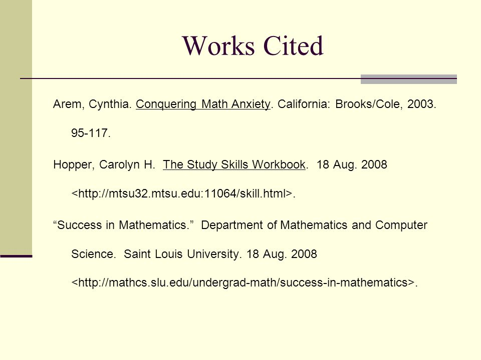 Works Cited Arem, Cynthia. Conquering Math Anxiety. California: Brooks/Cole,