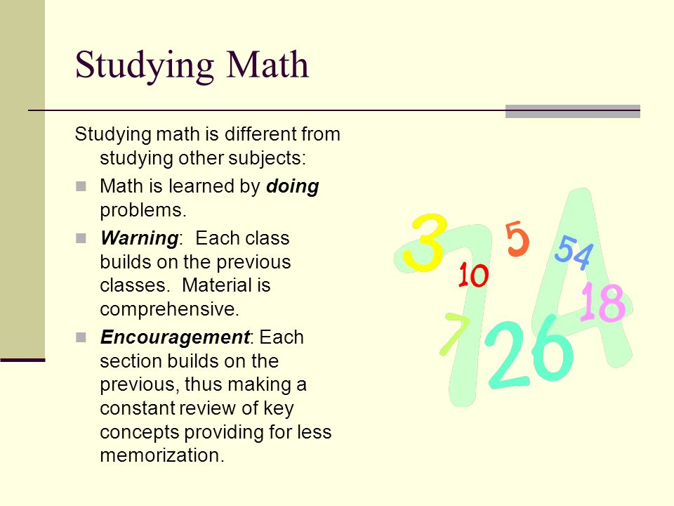 Studying Math Studying math is different from studying other subjects:
