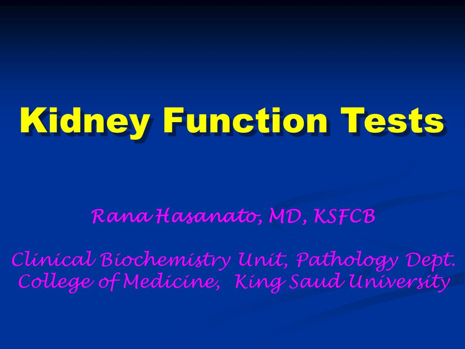 Kidney Function Tests Rana Hasanato, MD, KSFCB
