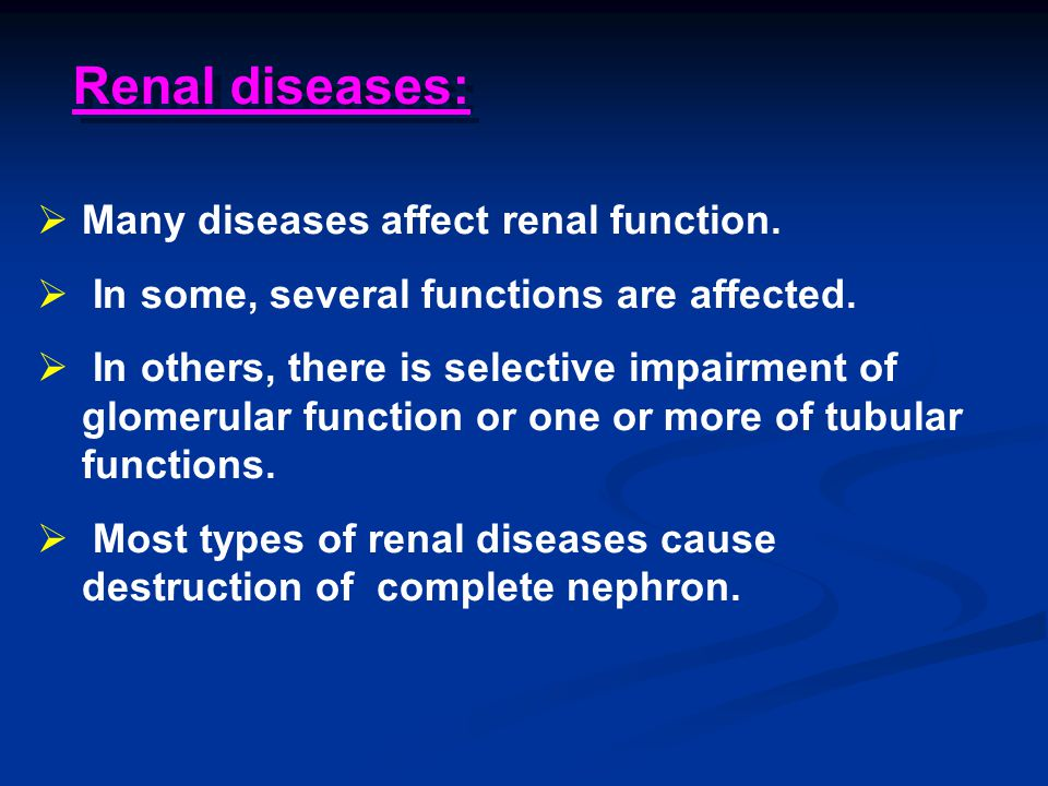 Renal diseases: Many diseases affect renal function.
