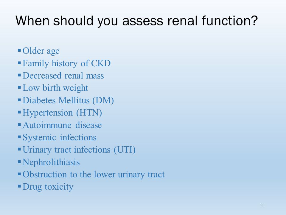 When should you assess renal function
