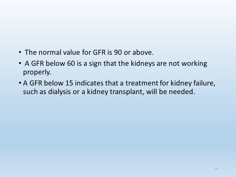 The normal value for GFR is 90 or above.