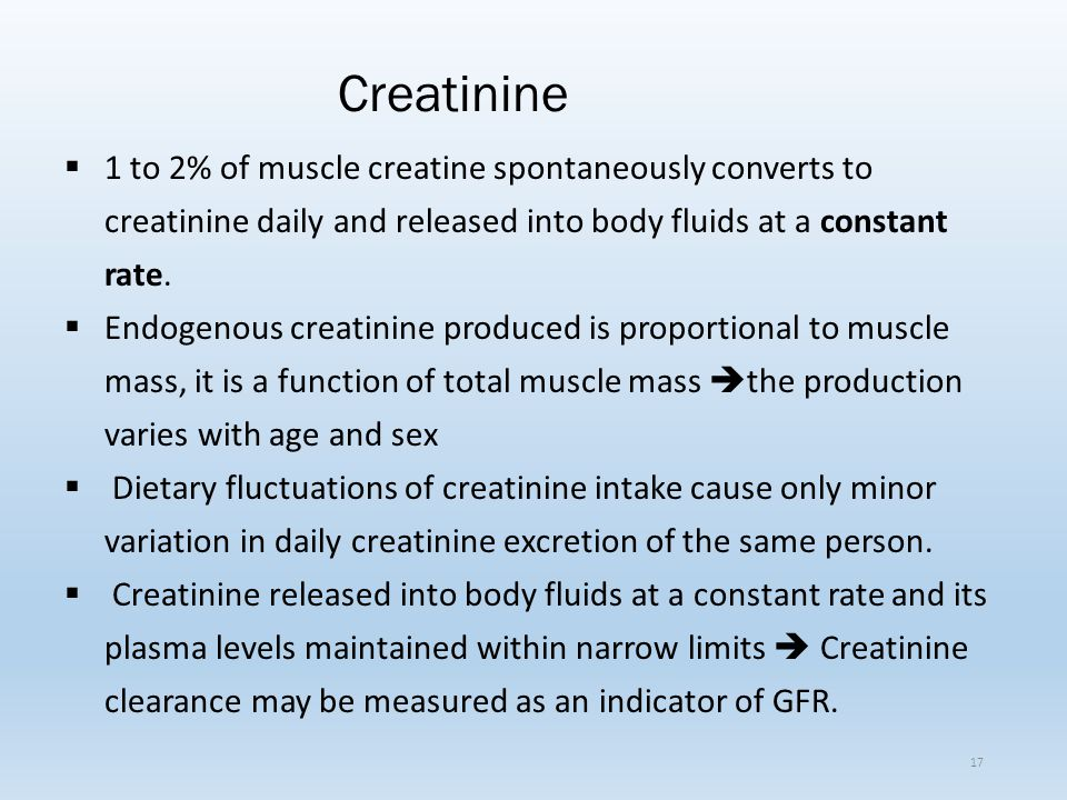 Creatinine 1 to 2% of muscle creatine spontaneously converts to creatinine daily and released into body fluids at a constant rate.