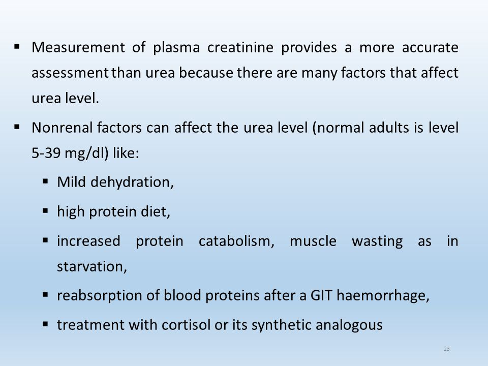 Measurement of plasma creatinine provides a more accurate assessment than urea because there are many factors that affect urea level.