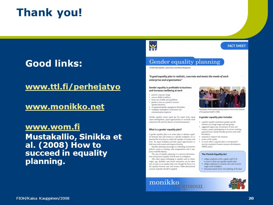 Thank you! Good links: www.ttl.fi/perhejatyo www.monikko.net