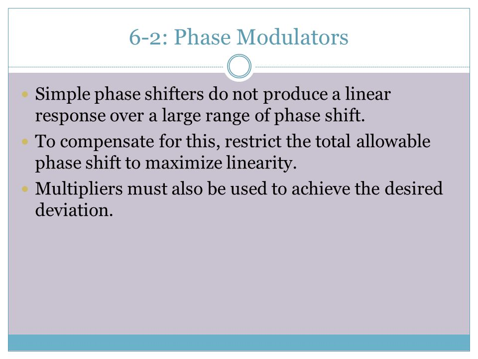 6-2: Phase Modulators Simple phase shifters do not produce a linear response over a large range of phase shift.