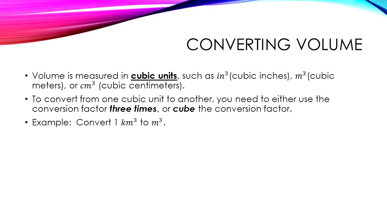 Converting Volume Volume Is Measured In Cubic Units, Such As Н Н�� 3