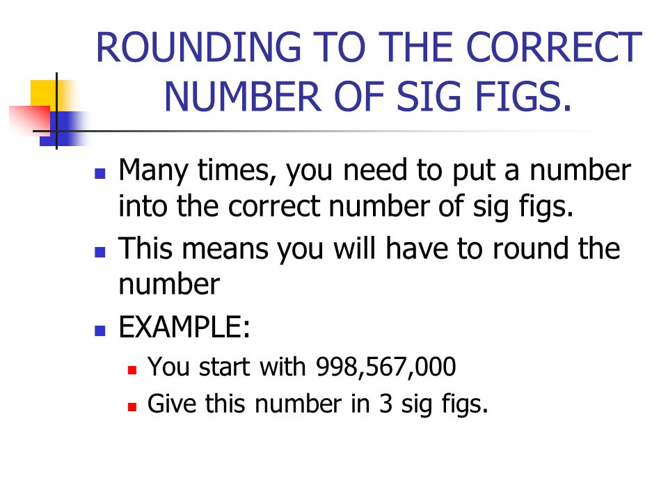 ROUNDING TO THE CORRECT NUMBER OF SIG FIGS.