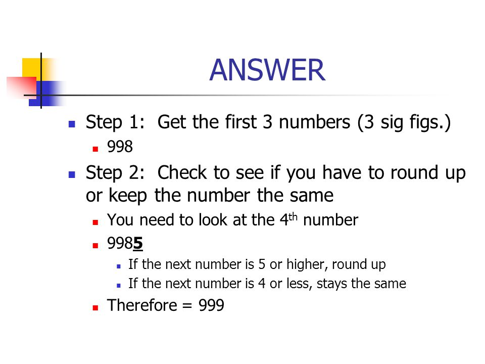 ANSWER Step 1: Get the first 3 numbers (3 sig figs.)