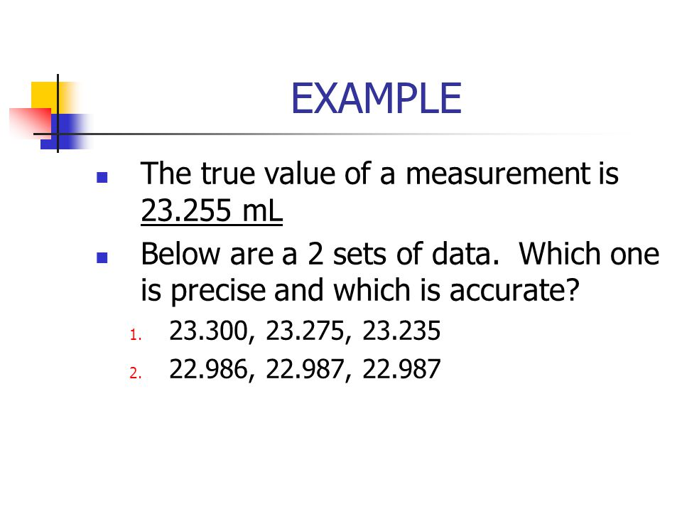 EXAMPLE The true value of a measurement is mL