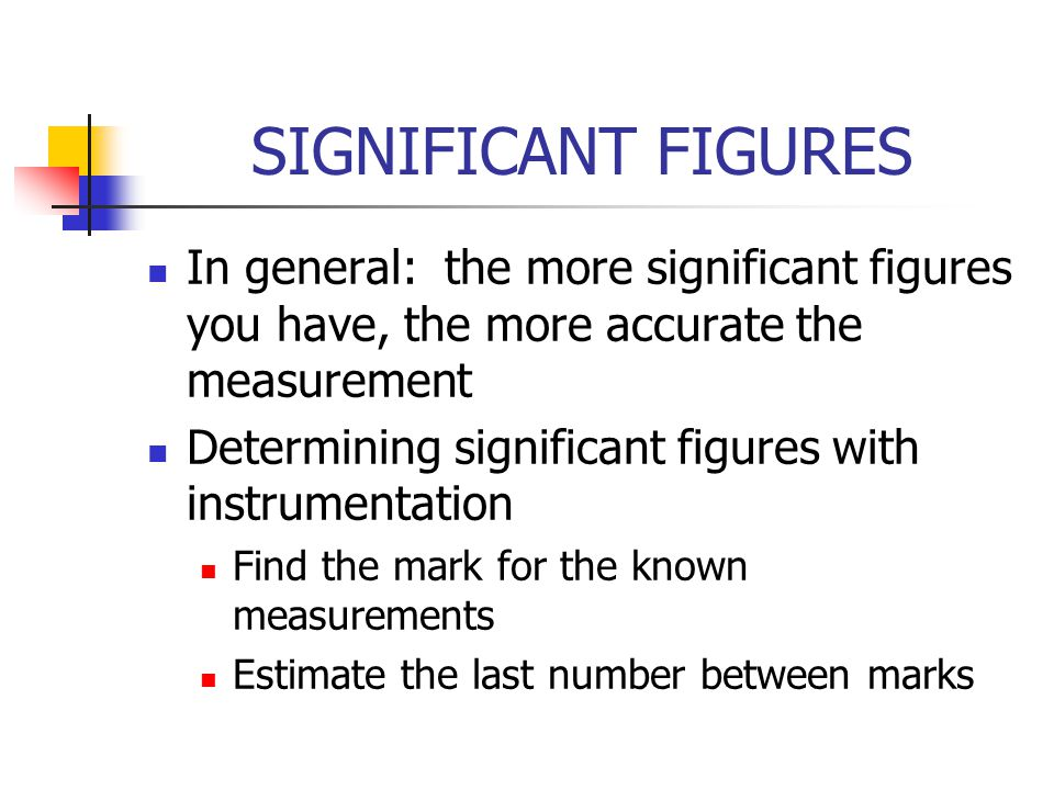 SIGNIFICANT FIGURES In general: the more significant figures you have, the more accurate the measurement.