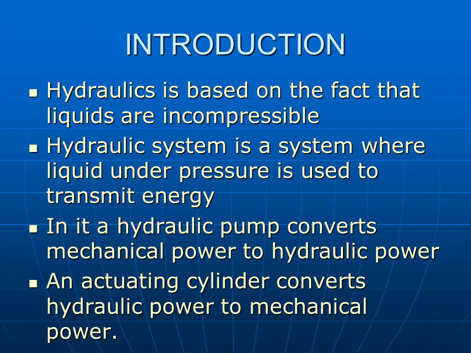 INTRODUCTION Hydraulics is based on the fact that liquids are incompressible.