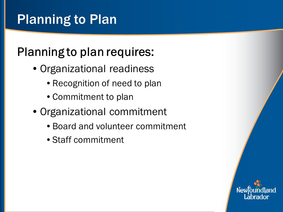 Planning to Plan Planning to plan requires: Organizational readiness