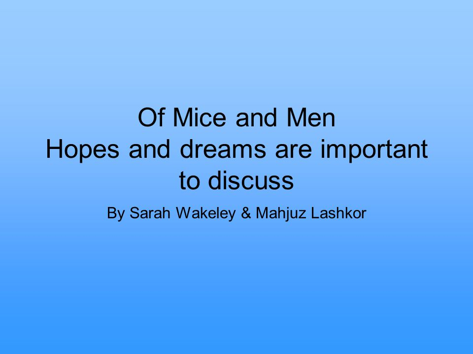 of mice and men and hope A discussion of the of mice and men themes running throughout of mice and men he lets lennie die with the hope that they will attain their dream, and attain it soon.
