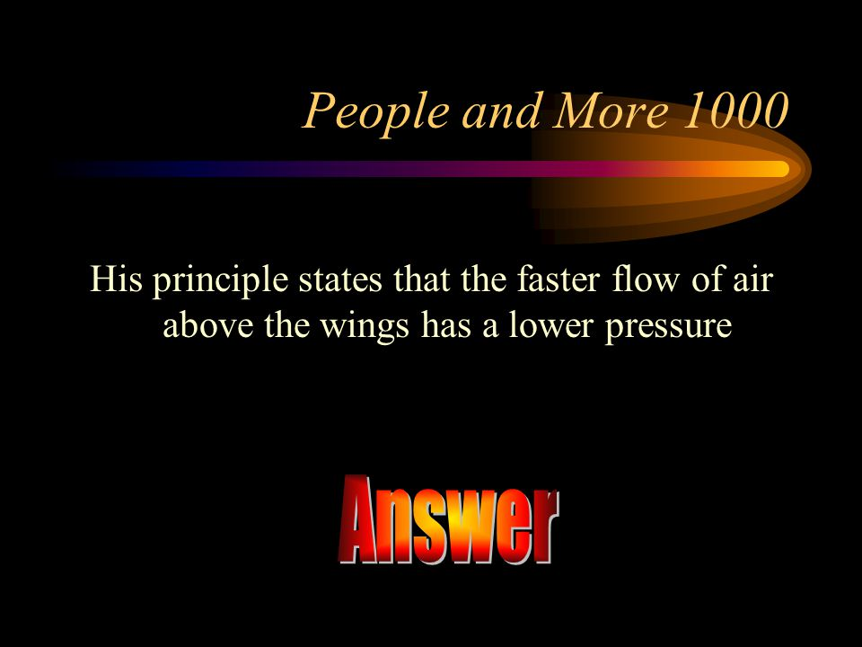 People and More 1000 His principle states that the faster flow of air above the wings has a lower pressure.