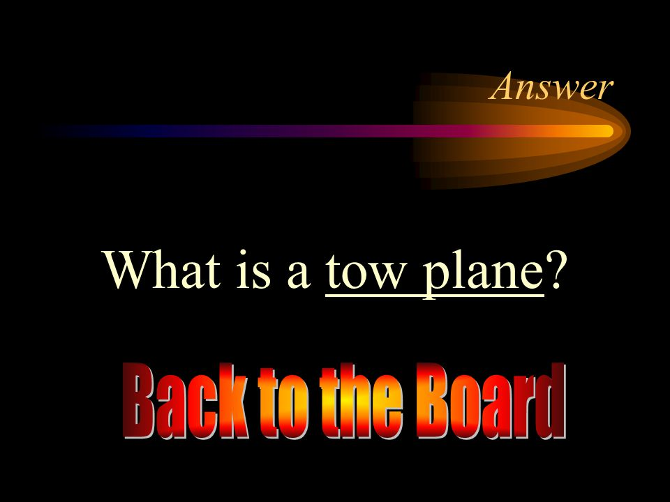 Answer What is a tow plane Back to the Board