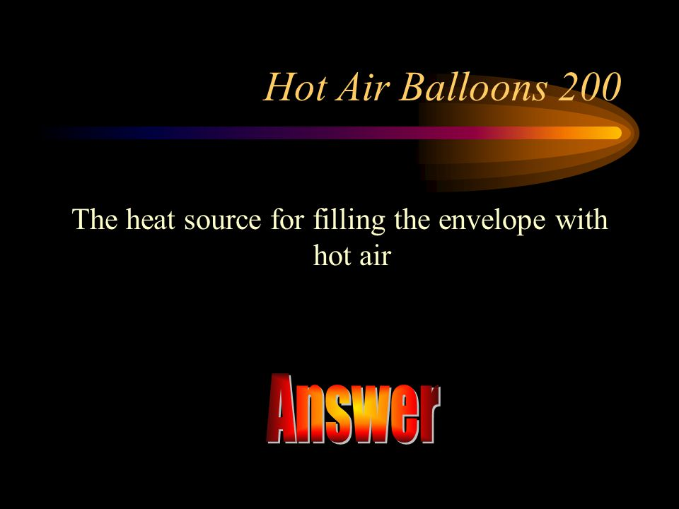 The heat source for filling the envelope with hot air