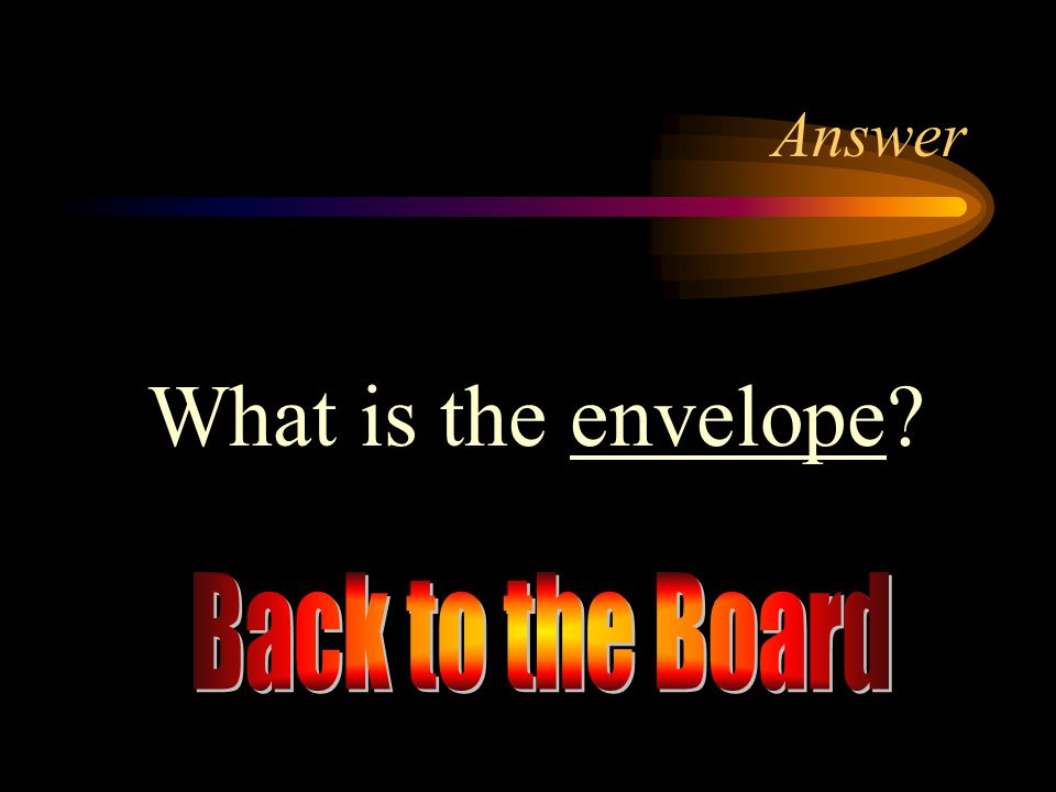 Answer What is the envelope Back to the Board