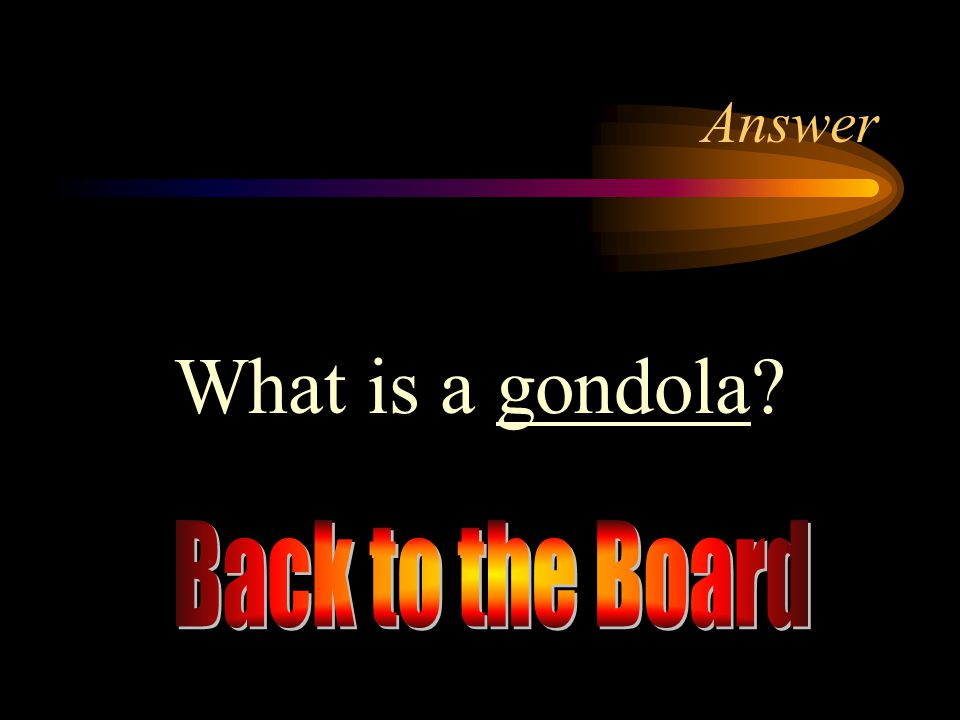 Answer What is a gondola Back to the Board