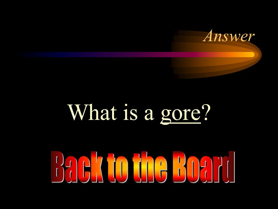 Answer What is a gore Back to the Board
