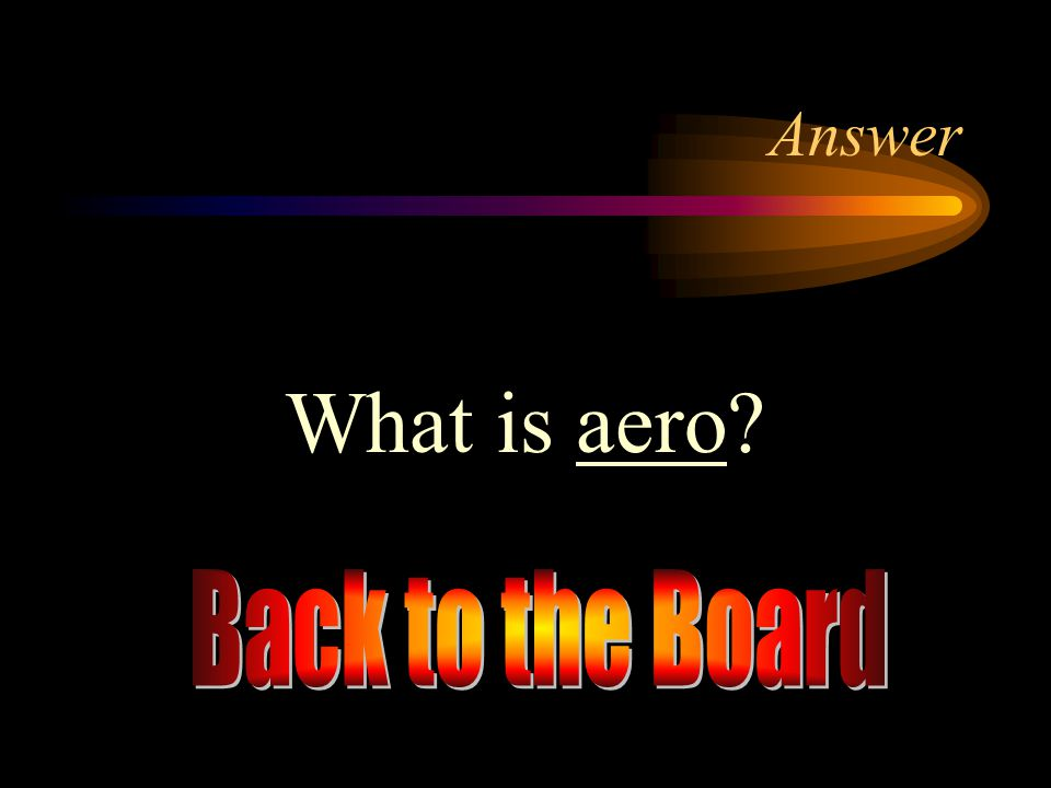 Answer What is aero Back to the Board