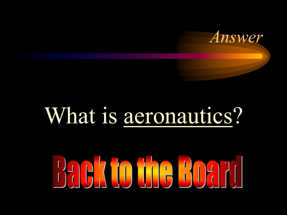 Answer What is aeronautics Back to the Board