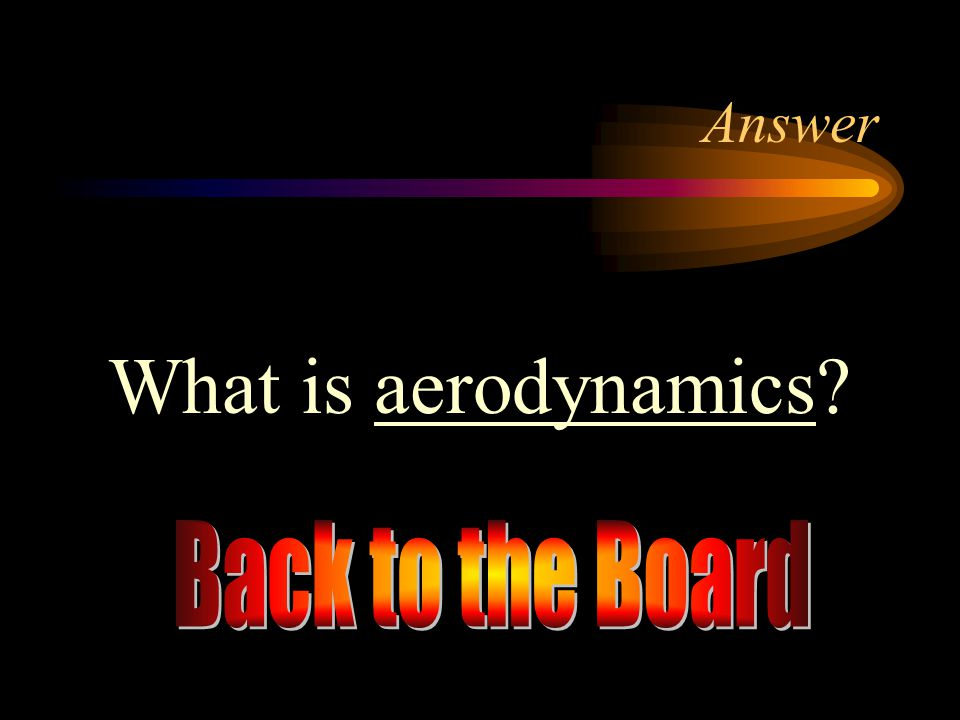 Answer What is aerodynamics Back to the Board