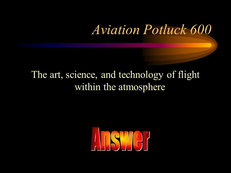 The art, science, and technology of flight within the atmosphere