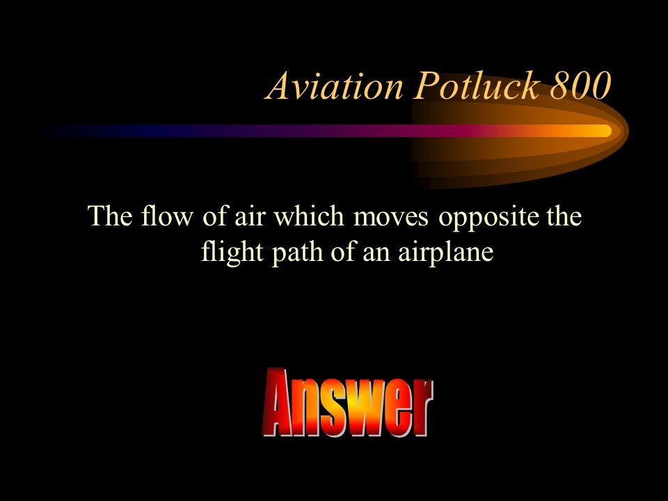 The flow of air which moves opposite the flight path of an airplane