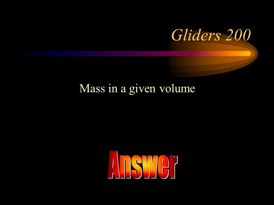 Gliders 200 Mass in a given volume Answer