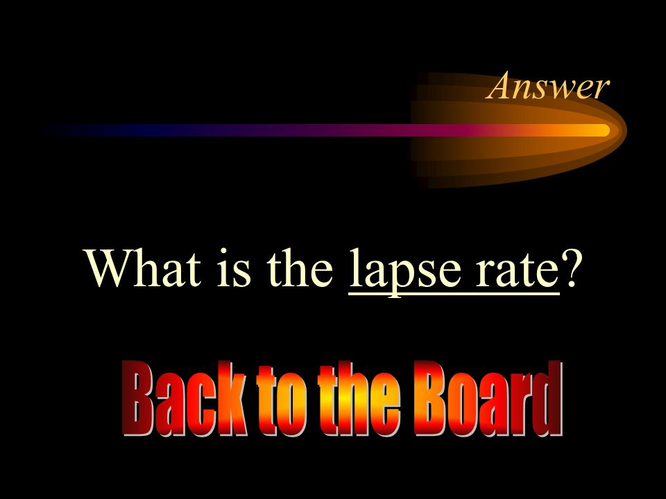 Answer What is the lapse rate Back to the Board
