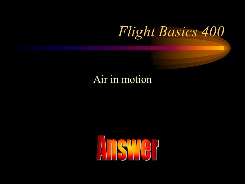 Flight Basics 400 Air in motion Answer